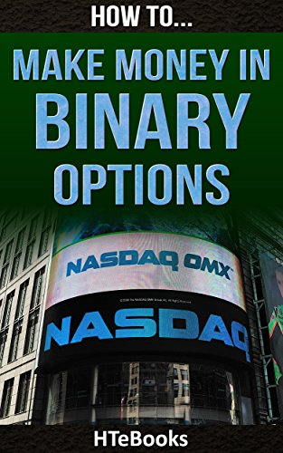 How To Make Money In Binary Options (How To eBooks Book 40)