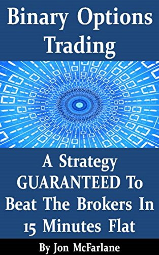 Binary Options Trading – A Strategy Guaranteed To Beat The Brokers In 15 Minutes Flat